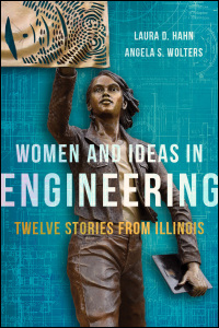 """Cover of the book """"Women and Ideas in Engineering: Twelve Stories from Illinois"""" by University of Illinois faculty members Laura D. Hahn and Angela S. Wolters."""
