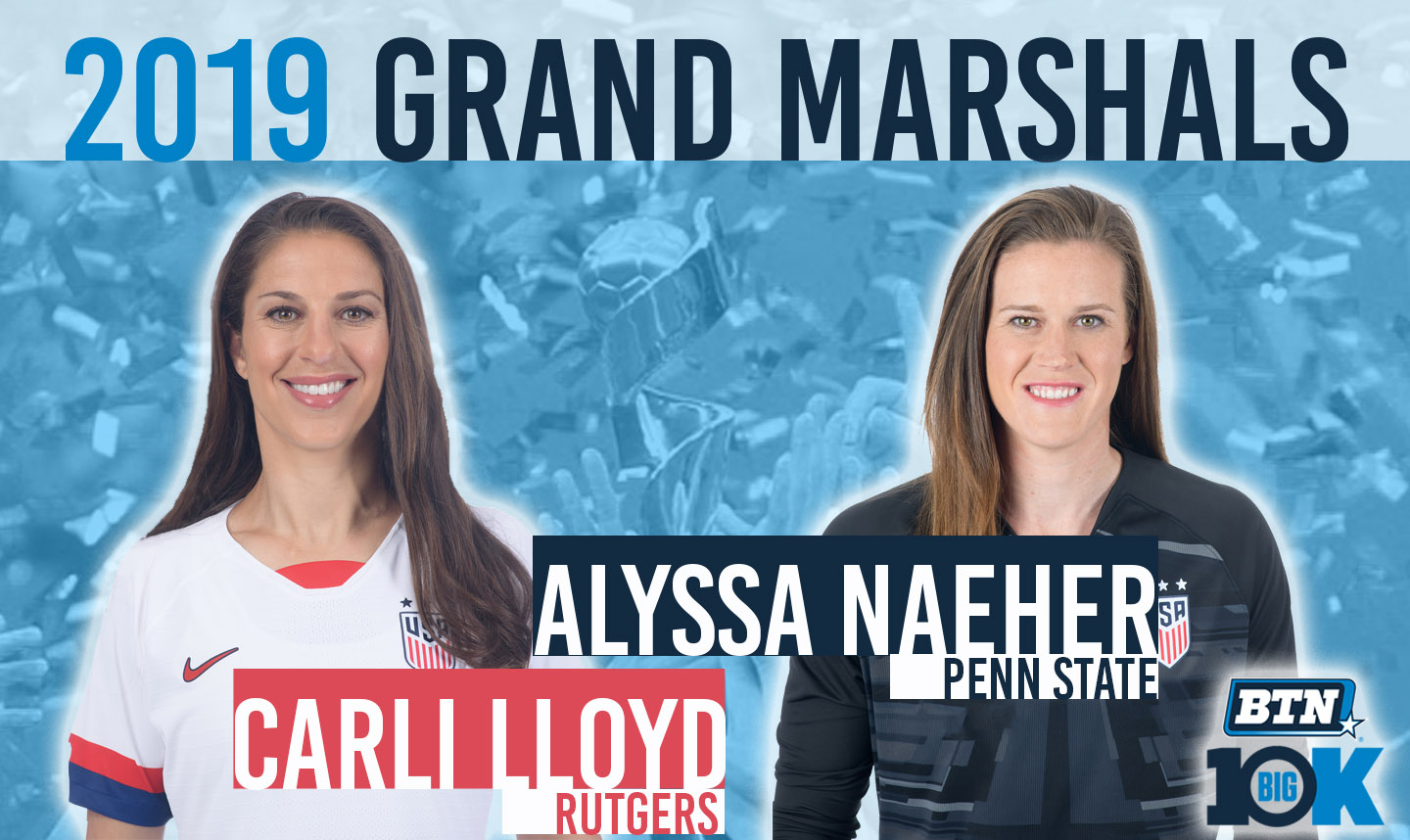 Carli Lloyd and Alyssa Naeher Named as 2019 BTN Big 10K Grand Marshals